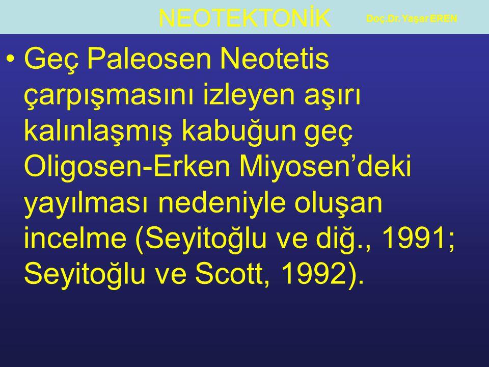 NEOTEKTONİK Doç.Dr. Yaşar EREN Geç Paleosen Neotetis çarpışmasını izleyen aşırı kalınlaşmış kabuğun geç Oligosen-Erken Miyosen'deki yayılması nedeniyl