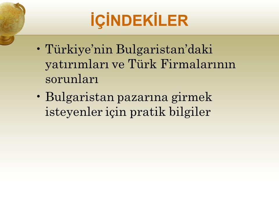 Türkiye'nin Bulgaristan'daki yatırımları ve Türk Firmalarının sorunları Bulgaristan pazarına girmek isteyenler için pratik bilgiler İÇİNDEKİLER
