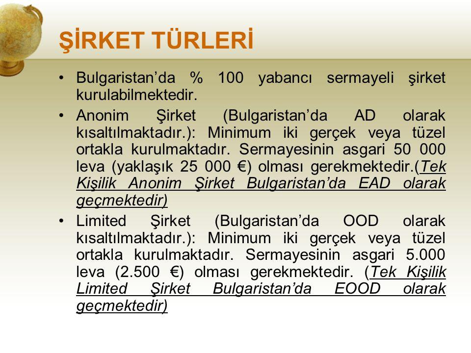 ŞİRKET TÜRLERİ Bulgaristan'da % 100 yabancı sermayeli şirket kurulabilmektedir. Anonim Şirket (Bulgaristan'da AD olarak kısaltılmaktadır.): Minimum ik