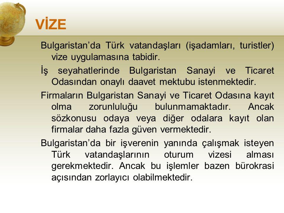 VİZE Bulgaristan'da Türk vatandaşları (işadamları, turistler) vize uygulamasına tabidir. İş seyahatlerinde Bulgaristan Sanayi ve Ticaret Odasından ona