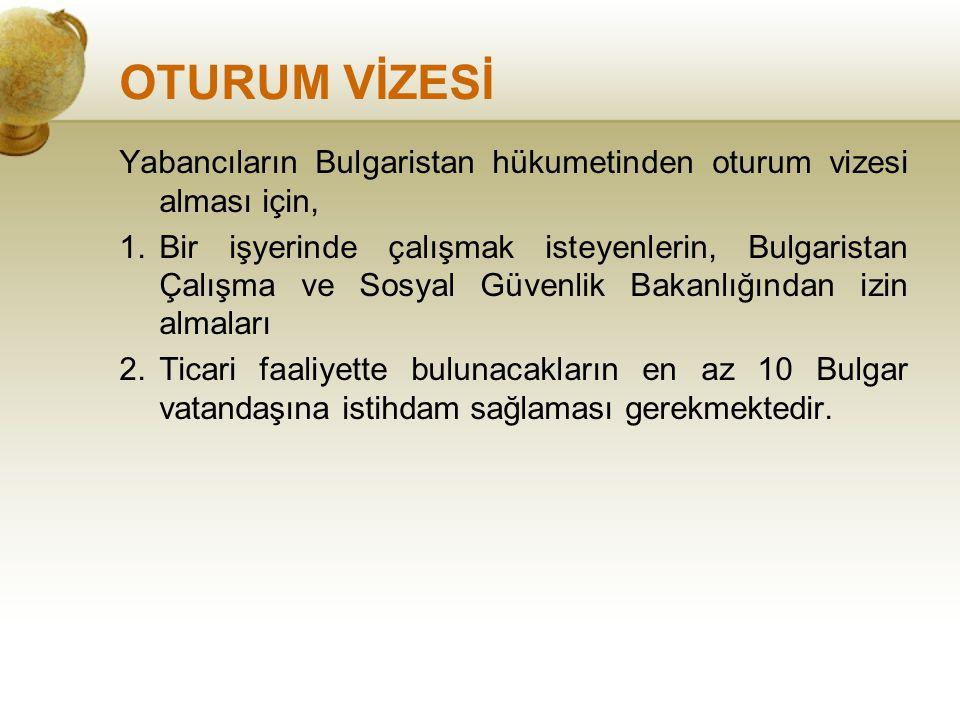 OTURUM VİZESİ Yabancıların Bulgaristan hükumetinden oturum vizesi alması için, 1.Bir işyerinde çalışmak isteyenlerin, Bulgaristan Çalışma ve Sosyal Gü