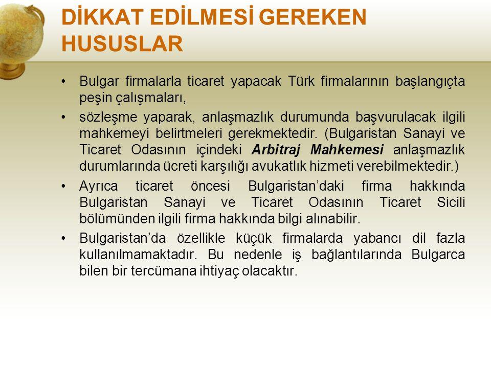 DİKKAT EDİLMESİ GEREKEN HUSUSLAR Bulgar firmalarla ticaret yapacak Türk firmalarının başlangıçta peşin çalışmaları, sözleşme yaparak, anlaşmazlık duru