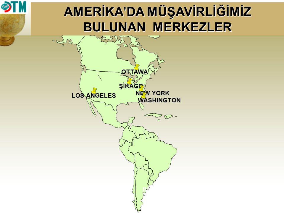 OTTAWA WASHINGTON NEW YORK LOS ANGELES AMERİKA'DA MÜŞAVİRLİĞİMİZ BULUNAN MERKEZLER BUENOS AİRES ŞİKAGO