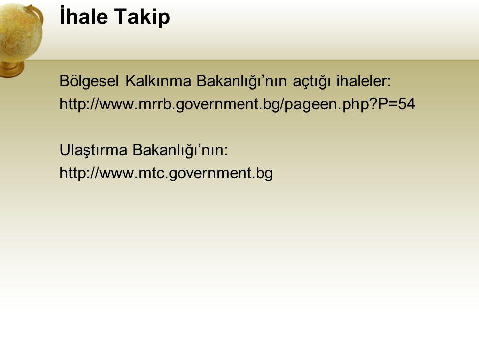 İhale Takip Bölgesel Kalkınma Bakanlığı'nın açtığı ihaleler: http://www.mrrb.government.bg/pageen.php?P=54 Ulaştırma Bakanlığı'nın: http://www.mtc.gov