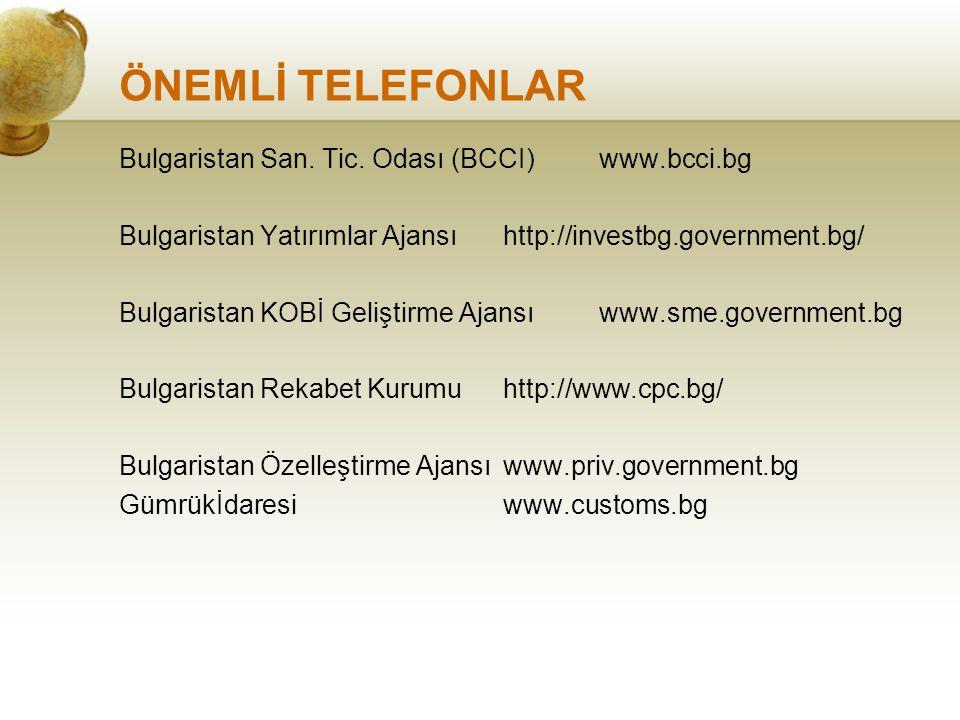 ÖNEMLİ TELEFONLAR Bulgaristan San. Tic. Odası (BCCI)www.bcci.bg Bulgaristan Yatırımlar Ajansı http://investbg.government.bg/ Bulgaristan KOBİ Geliştir