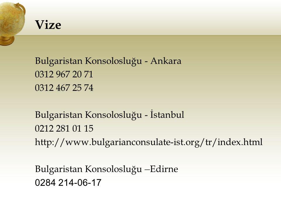 Vize Bulgaristan Konsolosluğu - Ankara 0312 967 20 71 0312 467 25 74 Bulgaristan Konsolosluğu - İstanbul 0212 281 01 15 http://www.bulgarianconsulate-