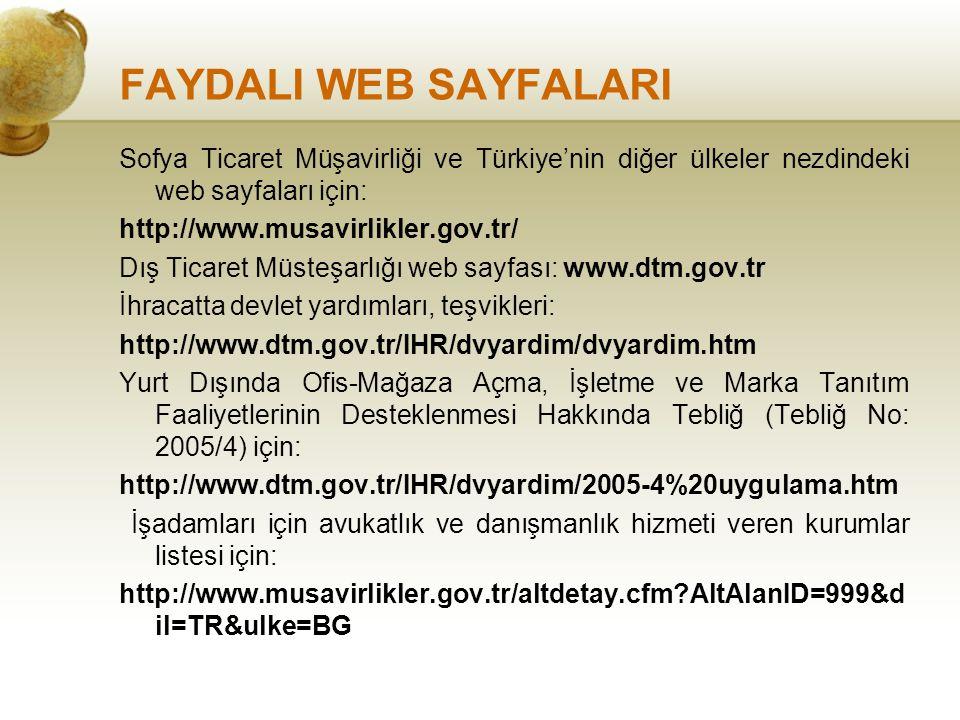 FAYDALI WEB SAYFALARI Sofya Ticaret Müşavirliği ve Türkiye'nin diğer ülkeler nezdindeki web sayfaları için: http://www.musavirlikler.gov.tr/ Dış Ticar
