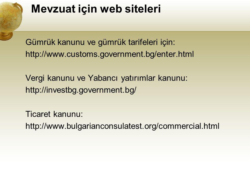 Mevzuat için web siteleri Gümrük kanunu ve gümrük tarifeleri için: http://www.customs.government.bg/enter.html Vergi kanunu ve Yabancı yatırımlar kanu