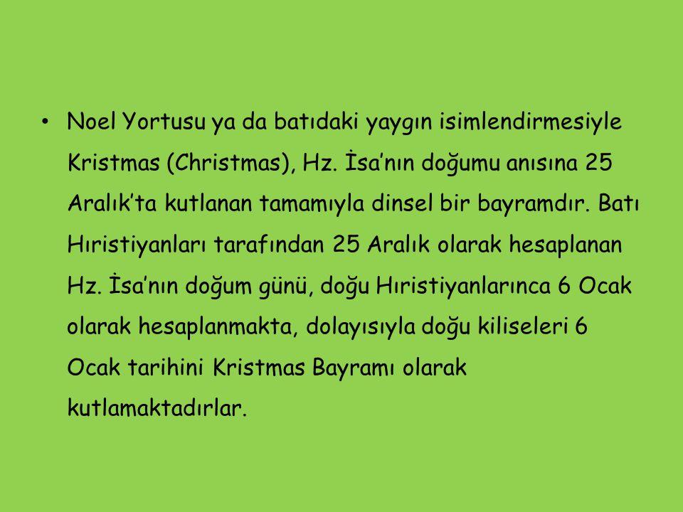 Noel Yortusu ya da batıdaki yaygın isimlendirmesiyle Kristmas (Christmas), Hz. İsa'nın doğumu anısına 25 Aralık'ta kutlanan tamamıyla dinsel bir bayra