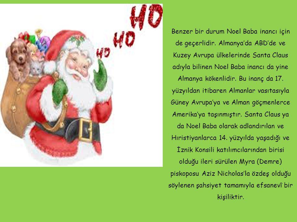 Benzer bir durum Noel Baba inancı için de geçerlidir. Almanya'da ABD'de ve Kuzey Avrupa ülkelerinde Santa Claus adıyla bilinen Noel Baba inancı da yin