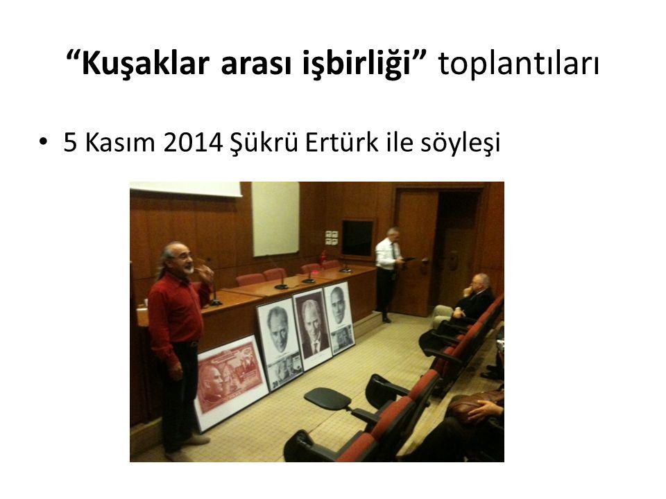 Kuşaklar arası işbirliği toplantıları 5 Kasım 2014 Şükrü Ertürk ile söyleşi