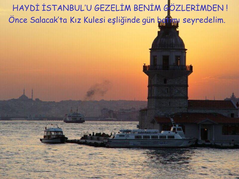 İKİ KITAYA OMUZLARINI YASLAMIŞ ASIRLARDIR DURAN TEK ŞEHİR ISTANBUL'UMUZ.