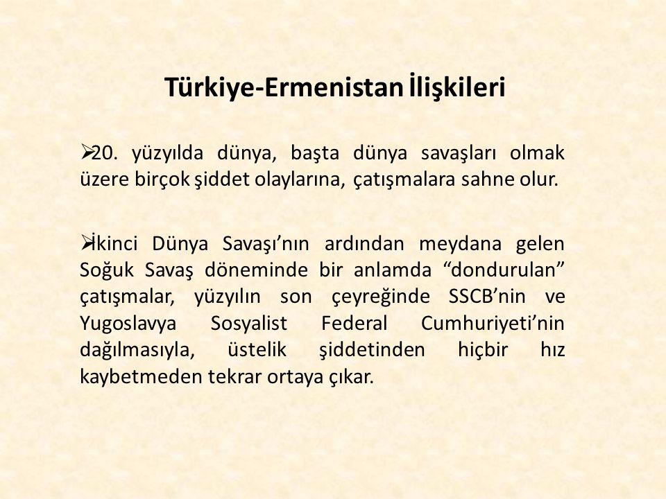 Türkiye-Ermenistan İlişkileri  20. yüzyılda dünya, başta dünya savaşları olmak üzere birçok şiddet olaylarına, çatışmalara sahne olur.  İkinci Dünya