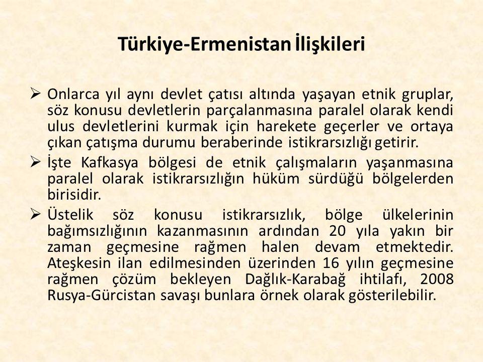 Türkiye-Ermenistan İlişkileri  Onlarca yıl aynı devlet çatısı altında yaşayan etnik gruplar, söz konusu devletlerin parçalanmasına paralel olarak ken