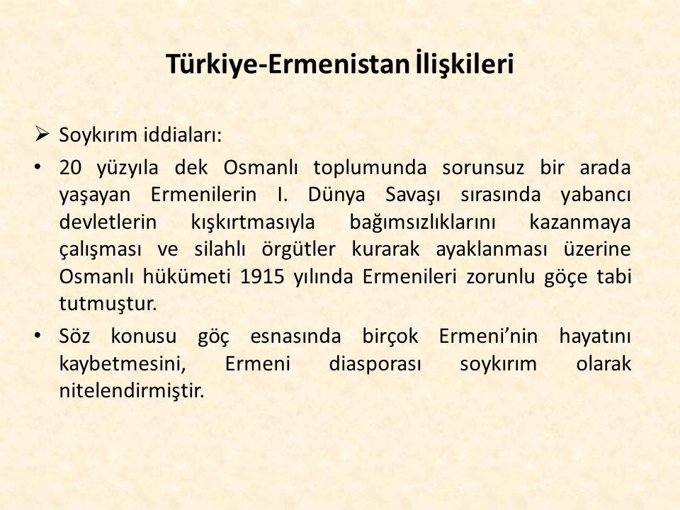 Türkiye-Ermenistan İlişkileri  Soykırım iddiaları: 20 yüzyıla dek Osmanlı toplumunda sorunsuz bir arada yaşayan Ermenilerin I. Dünya Savaşı sırasında