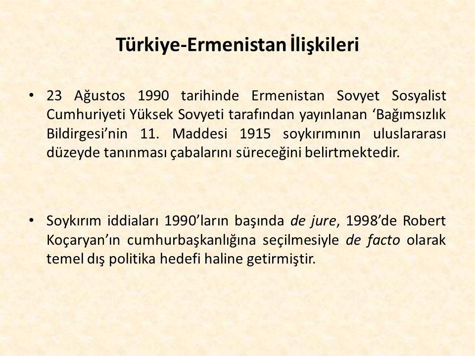Türkiye-Ermenistan İlişkileri 23 Ağustos 1990 tarihinde Ermenistan Sovyet Sosyalist Cumhuriyeti Yüksek Sovyeti tarafından yayınlanan 'Bağımsızlık Bild