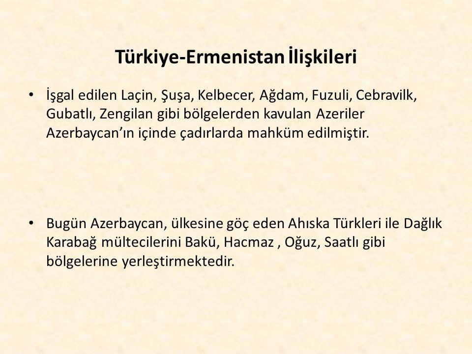 Türkiye-Ermenistan İlişkileri İşgal edilen Laçin, Şuşa, Kelbecer, Ağdam, Fuzuli, Cebravilk, Gubatlı, Zengilan gibi bölgelerden kavulan Azeriler Azerba
