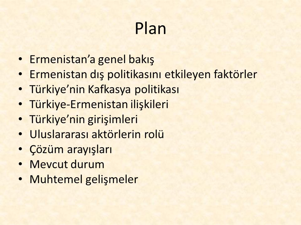Plan Ermenistan'a genel bakış Ermenistan dış politikasını etkileyen faktörler Türkiye'nin Kafkasya politikası Türkiye-Ermenistan ilişkileri Türkiye'ni