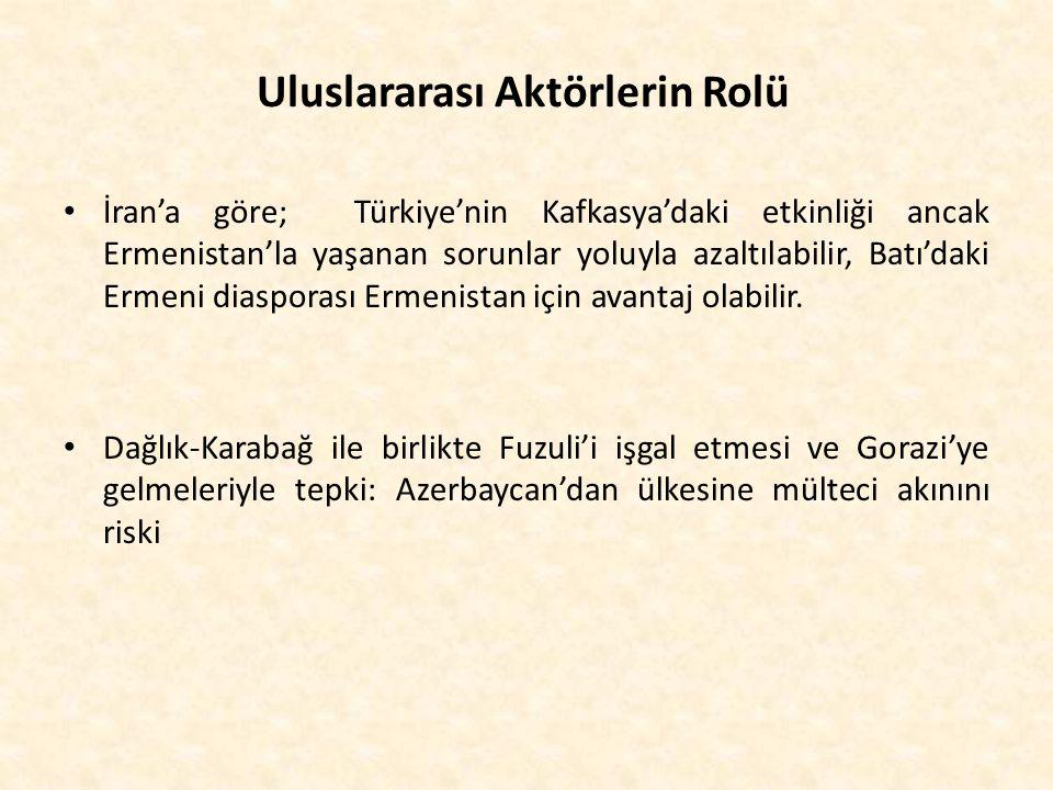 Uluslararası Aktörlerin Rolü İran'a göre; Türkiye'nin Kafkasya'daki etkinliği ancak Ermenistan'la yaşanan sorunlar yoluyla azaltılabilir, Batı'daki Er