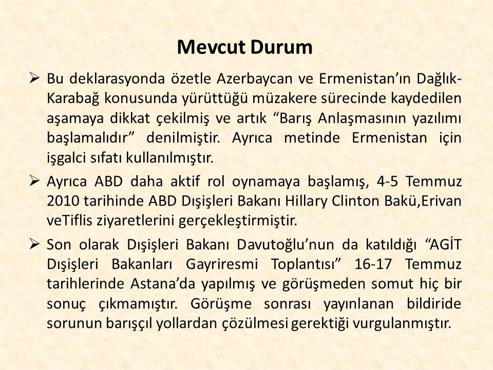 Mevcut Durum  Bu deklarasyonda özetle Azerbaycan ve Ermenistan'ın Dağlık- Karabağ konusunda yürüttüğü müzakere sürecinde kaydedilen aşamaya dikkat çe