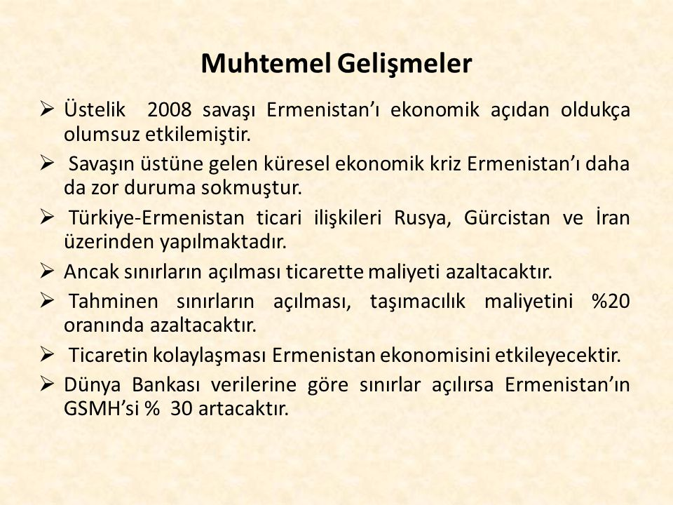 Muhtemel Gelişmeler  Üstelik 2008 savaşı Ermenistan'ı ekonomik açıdan oldukça olumsuz etkilemiştir.  Savaşın üstüne gelen küresel ekonomik kriz Erme