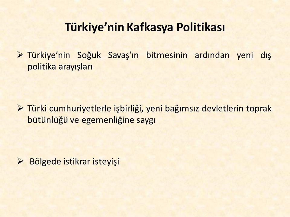 Türkiye'nin Kafkasya Politikası  Türkiye'nin Soğuk Savaş'ın bitmesinin ardından yeni dış politika arayışları  Türki cumhuriyetlerle işbirliği, yeni