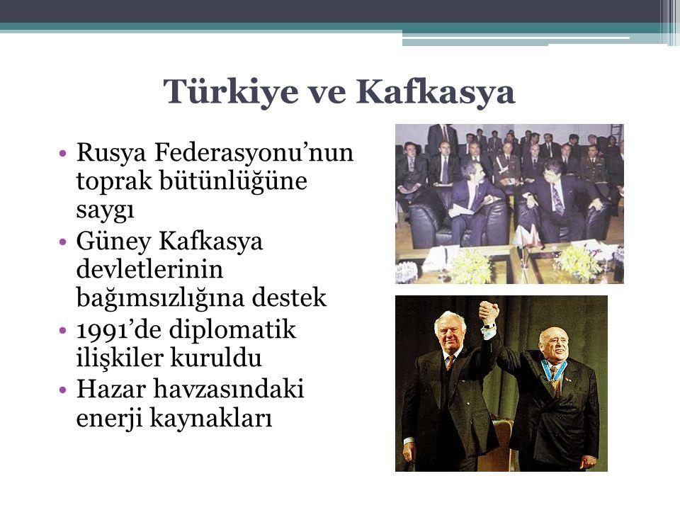 Türkiye ve Kafkasya Rusya Federasyonu'nun toprak bütünlüğüne saygı Güney Kafkasya devletlerinin bağımsızlığına destek 1991'de diplomatik ilişkiler kur