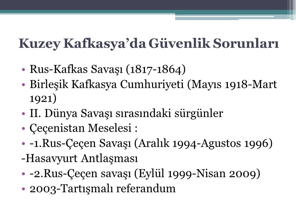 Kuzey Kafkasya'da Güvenlik Sorunları Rus-Kafkas Savaşı (1817-1864) Birleşik Kafkasya Cumhuriyeti (Mayıs 1918-Mart 1921) II. Dünya Savaşı sırasındaki s
