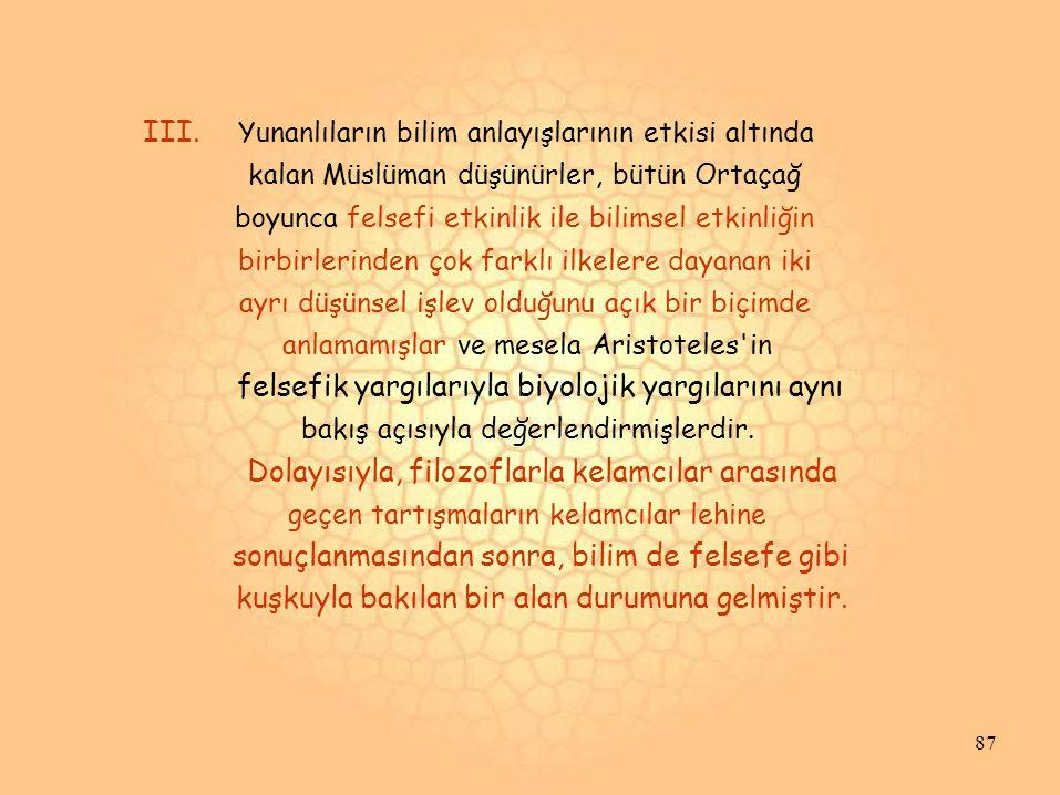 III. Yunanlıların bilim anlayışlarının etkisi altında kalan Müslüman düşünürler, bütün Ortaçağ boyunca felsefi etkinlik ile bilimsel etkinliğin birbir