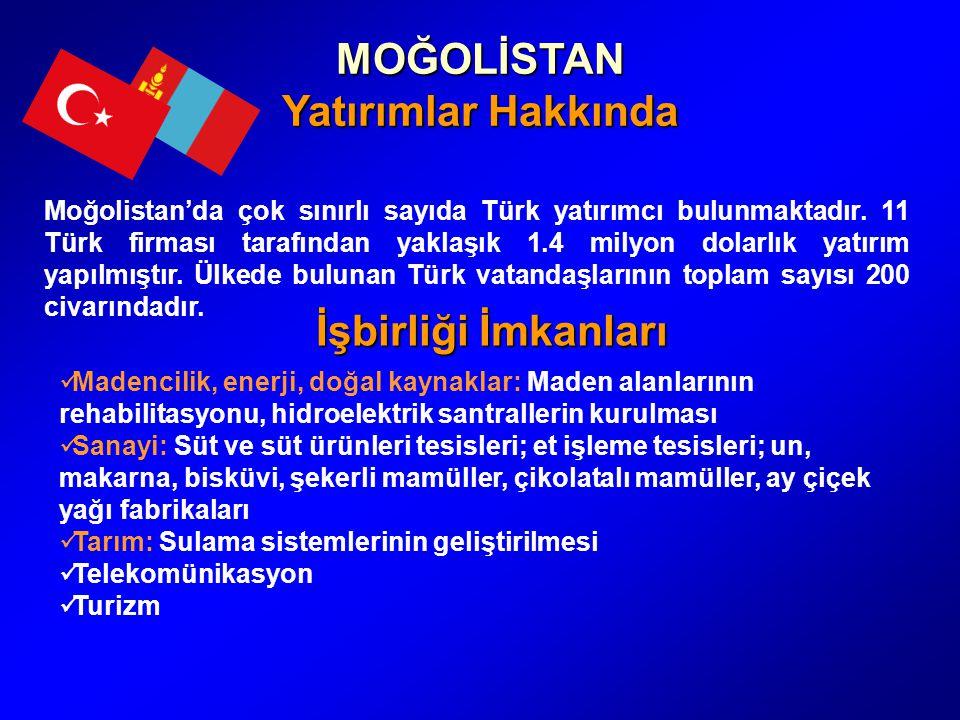 MOĞOLİSTAN Yatırımlar Hakkında Moğolistan'da çok sınırlı sayıda Türk yatırımcı bulunmaktadır. 11 Türk firması tarafından yaklaşık 1.4 milyon dolarlık