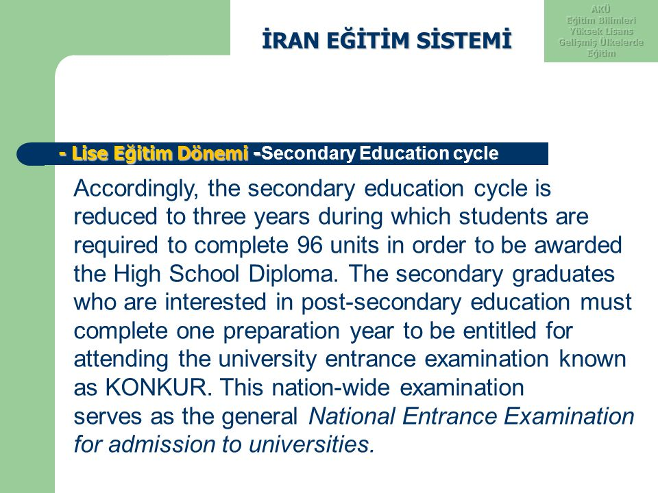 İRAN EĞİTİM SİSTEMİ İRAN EĞİTİM SİSTEMİ - Lise Eğitim Dönemi - - Lise Eğitim Dönemi - Secondary Education cycle Accordingly, the secondary education c
