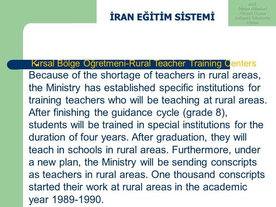 İRAN EĞİTİM SİSTEMİ İRAN EĞİTİM SİSTEMİ - Kırsal Bölge Öğretmeni-Rural Teacher Training Centers Because of the shortage of teachers in rural areas, th