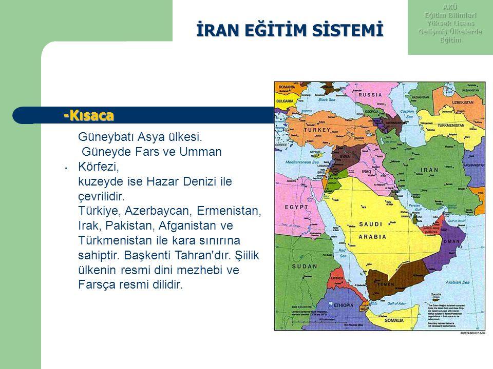 İRAN EĞİTİM SİSTEMİ İRAN EĞİTİM SİSTEMİ -Kısaca -Kısaca. Güneybatı Asya ülkesi. Güneyde Fars ve Umman Körfezi, kuzeyde ise Hazar Denizi ile çevrilidir