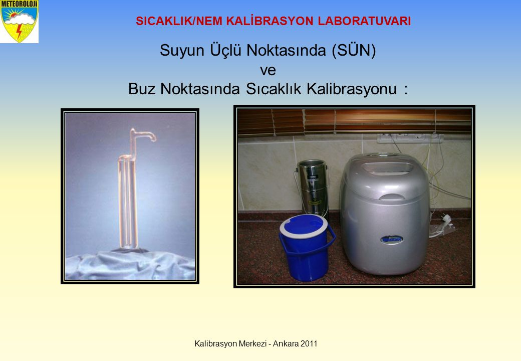 SICAKLIK/NEM KALİBRASYON LABORATUVARI Suyun Üçlü Noktasında (SÜN) ve Buz Noktasında Sıcaklık Kalibrasyonu : Kalibrasyon Merkezi - Ankara 2011