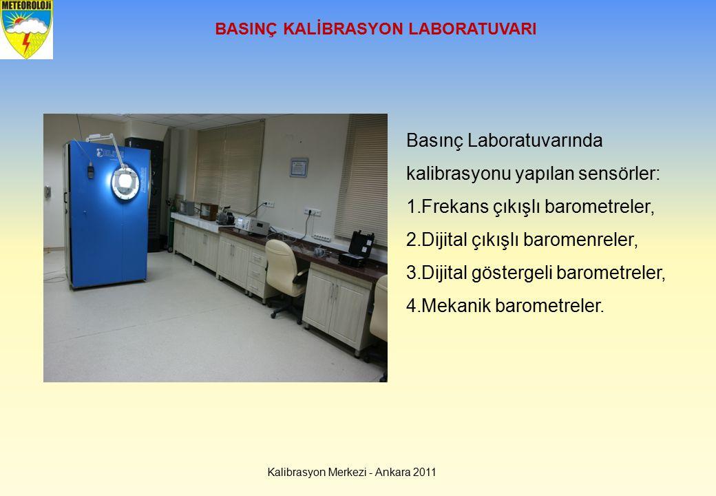 BASINÇ KALİBRASYON LABORATUVARI Basınç Laboratuvarında kalibrasyonu yapılan sensörler: 1.Frekans çıkışlı barometreler, 2.Dijital çıkışlı baromenreler,