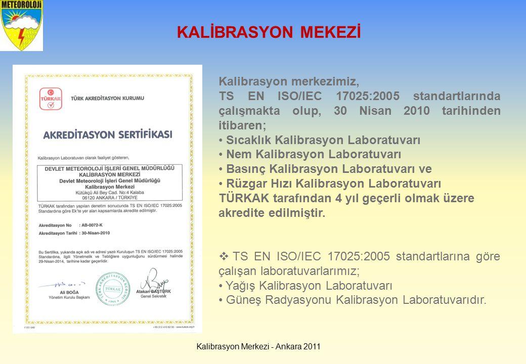 KALİBRASYON MEKEZİ Kalibrasyon Merkezi - Ankara 2011 Kalibrasyon merkezimiz, TS EN ISO/IEC 17025:2005 standartlarında çalışmakta olup, 30 Nisan 2010 t