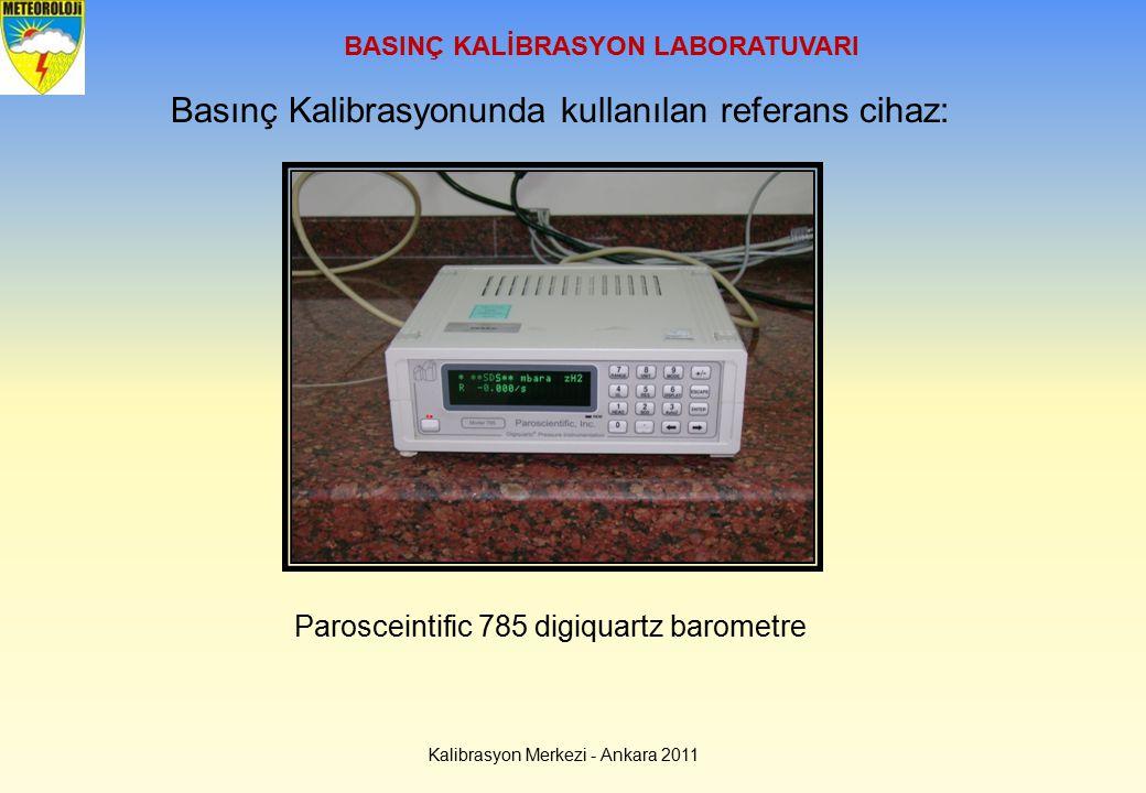 BASINÇ KALİBRASYON LABORATUVARI Kalibrasyon Merkezi - Ankara 2011 Basınç Kalibrasyonunda kullanılan referans cihaz: Parosceintific 785 digiquartz baro