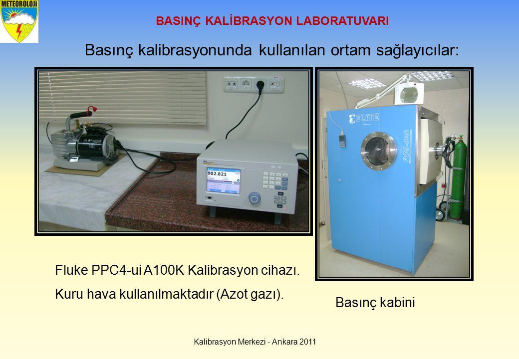 BASINÇ KALİBRASYON LABORATUVARI Kalibrasyon Merkezi - Ankara 2011 Basınç kalibrasyonunda kullanılan ortam sağlayıcılar: Basınç kabini Fluke PPC4-ui A1