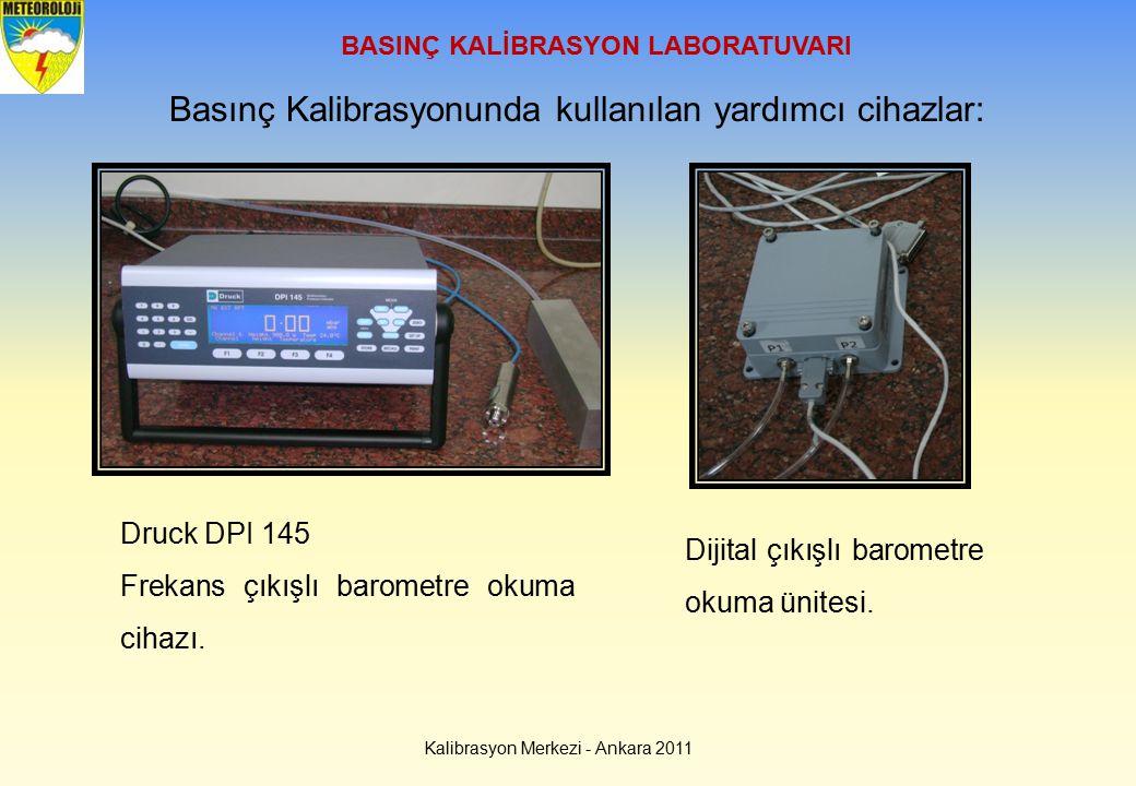 BASINÇ KALİBRASYON LABORATUVARI Kalibrasyon Merkezi - Ankara 2011 Basınç Kalibrasyonunda kullanılan yardımcı cihazlar: Druck DPI 145 Frekans çıkışlı b