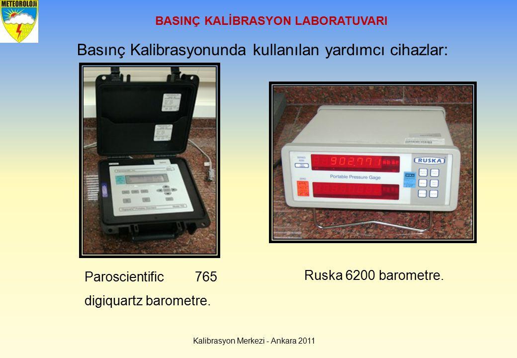 BASINÇ KALİBRASYON LABORATUVARI Kalibrasyon Merkezi - Ankara 2011 Basınç Kalibrasyonunda kullanılan yardımcı cihazlar: Paroscientific 765 digiquartz b