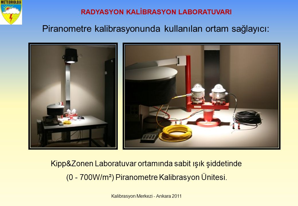 Kalibrasyon Merkezi - Ankara 2011 RADYASYON KALİBRASYON LABORATUVARI Piranometre kalibrasyonunda kullanılan ortam sağlayıcı: Kipp&Zonen Laboratuvar or