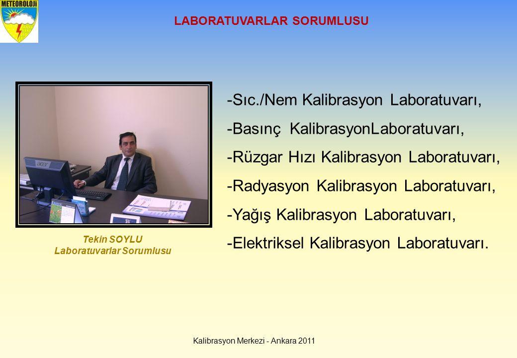LABORATUVARLAR SORUMLUSU -Sıc./Nem Kalibrasyon Laboratuvarı, -Basınç KalibrasyonLaboratuvarı, -Rüzgar Hızı Kalibrasyon Laboratuvarı, -Radyasyon Kalibr