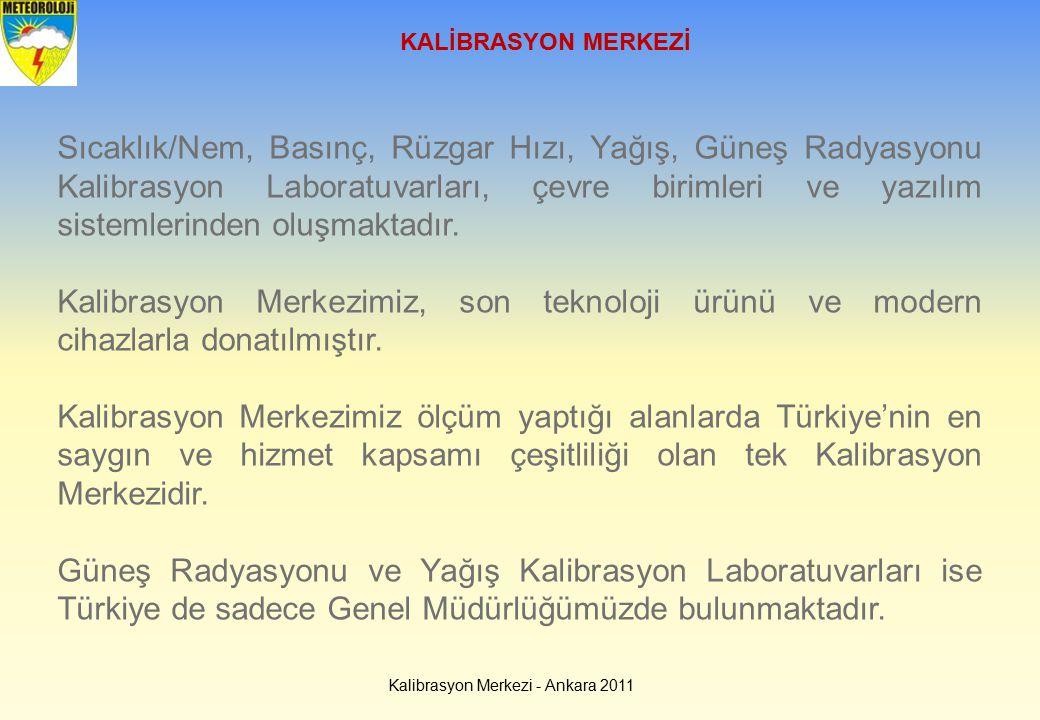 Kalibrasyon Merkezi - Ankara 2011 Sıcaklık/Nem, Basınç, Rüzgar Hızı, Yağış, Güneş Radyasyonu Kalibrasyon Laboratuvarları, çevre birimleri ve yazılım s