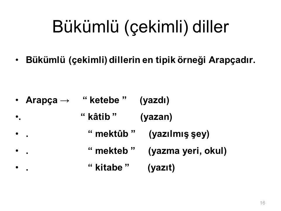 """16 Bükümlü (çekimli) diller Bükümlü (çekimli) dillerin en tipik örneği Arapçadır. Arapça → """" ketebe """" (yazdı). """" kâtib """" (yazan). """" mektûb """" (yazılmış"""