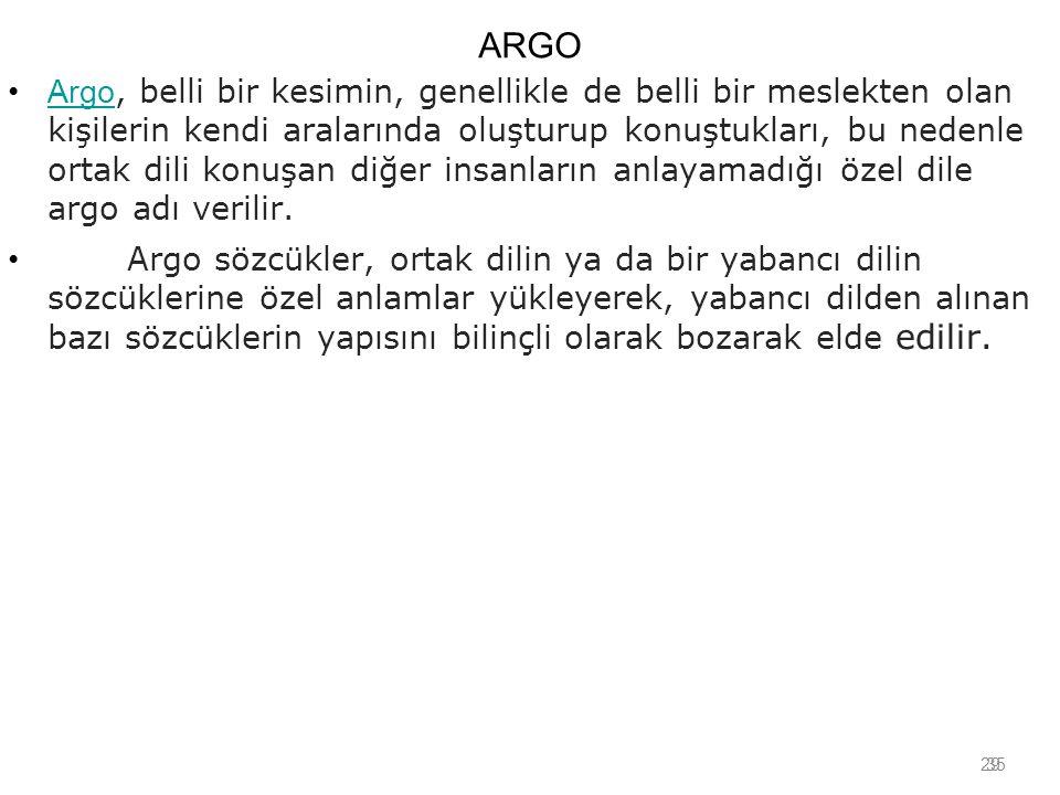 29 ARGO Argo, belli bir kesimin, genellikle de belli bir meslekten olan kişilerin kendi aralarında oluşturup konuştukları, bu nedenle ortak dili konuş