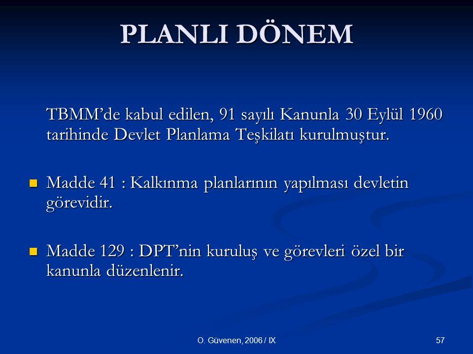 57O. Güvenen, 2006 / IX PLANLI DÖNEM TBMM'de kabul edilen, 91 sayılı Kanunla 30 Eylül 1960 tarihinde Devlet Planlama Teşkilatı kurulmuştur. TBMM'de ka