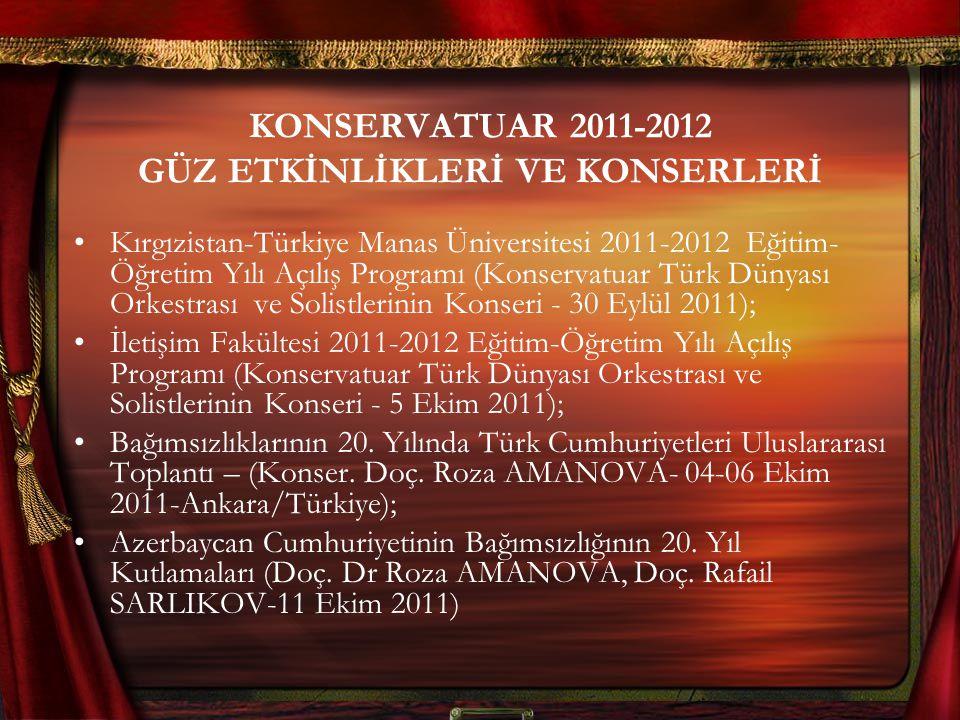 KONSERVATUAR 2011-2012 GÜZ ETKİNLİKLERİ VE KONSERLERİ Kırgızistan-Türkiye Manas Üniversitesi 2011-2012 Eğitim- Öğretim Yılı Açılış Programı (Konservat