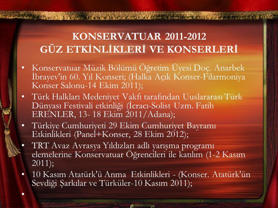 KONSERVATUAR 2011-2012 GÜZ ETKİNLİKLERİ VE KONSERLERİ Konservatuar Müzik Bölümü Öğretim Üyesi Doç. Anarbek İbrayev'in 60. Yıl Konseri; (Halka Açık Kon