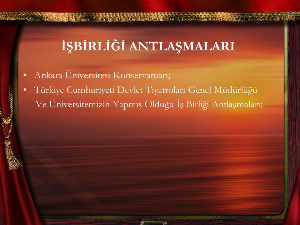 İŞBİRLİĞİ ANTLAŞMALARI Ankara Üniversitesi Konservatuarı; Türkiye Cumhuriyeti Devlet Tiyatroları Genel Müdürlüğü Ve Üniversitemizin Yapmış Olduğu İş Birliği Antlaşmaları;