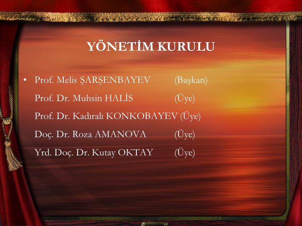 YÖNETİM KURULU Prof. Melis ŞARŞENBAYEV(Başkan) Prof. Dr. Muhsin HALİS(Üye) Prof. Dr. Kadıralı KONKOBAYEV (Üye) Doç. Dr. Roza AMANOVA (Üye) Yrd. Doç. D